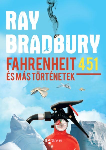 Ray Bradbury: Fahrenheit 451 és más történetek [könyv]